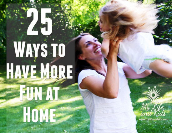 25 Ways to Have More Fun at Home