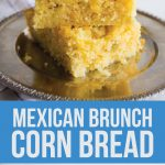 Mexican Brunch Corn Bread - the best corn bread you'll ever ever have! www.thirtyhandmadedays.com