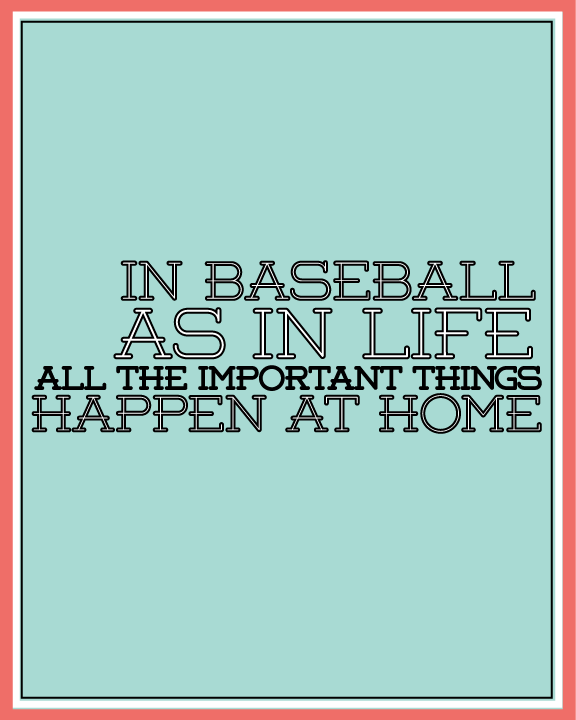 Baseball quote www.thirtyhandmadedays.com