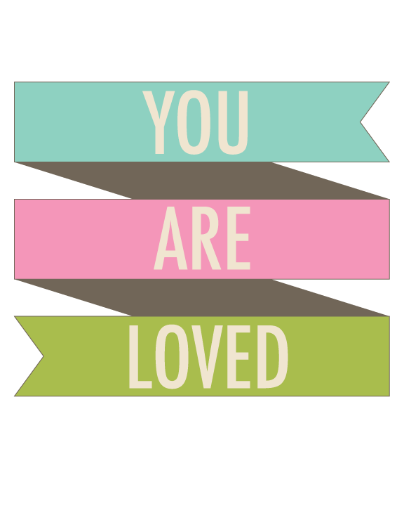 You are loved quote (printable) www.thirtyhandmadedays.com