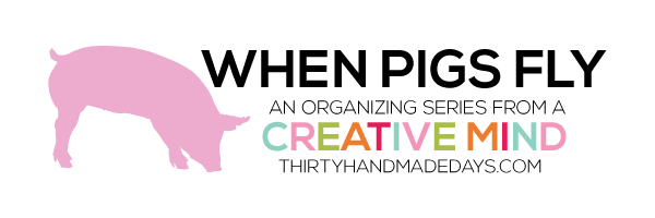 When Pigs Fly an organizing series from www.thirtyhandmadedays.com