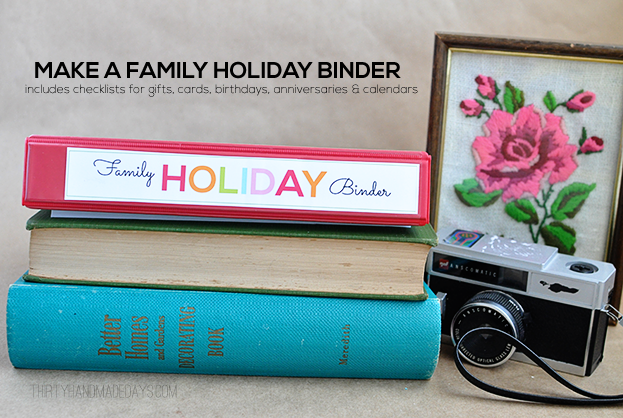 Make a Family Holiday Binder- tons of printable sheets and tips to create an awesome holiday binder! www.thirtyhandmadedays.com