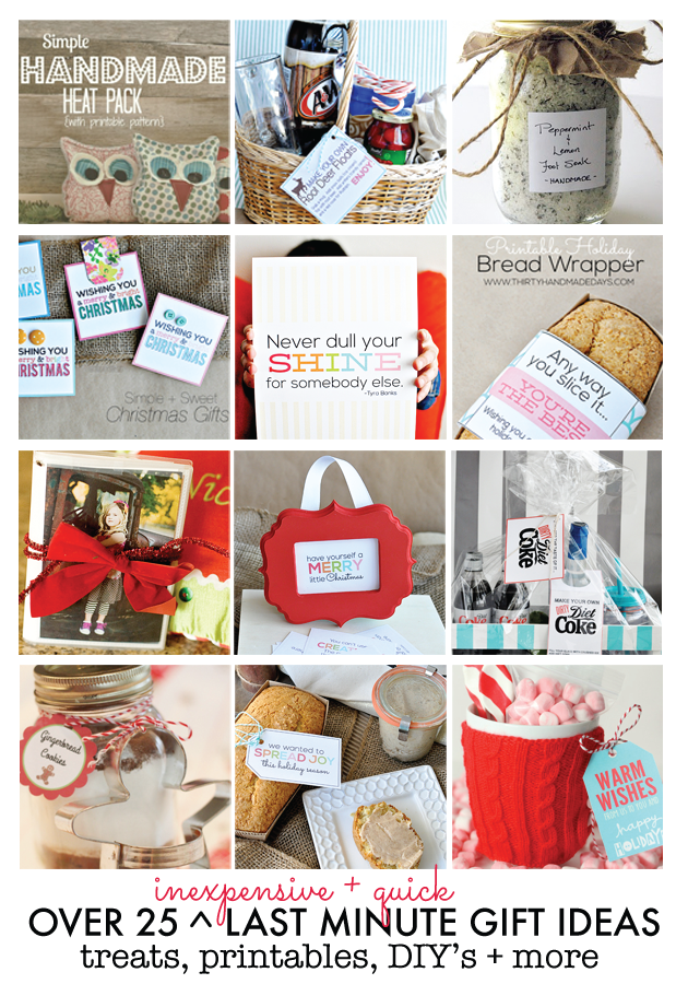 Over 25 Last Minute Gift Ideas- treats, printables, DIY's and more www.thirtyhandmadedays.com
