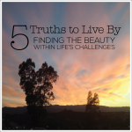 5 Truths to Live By- what challenges can teach us about ourselves from Life with Greyson via www.thirtyhandmadedays.com