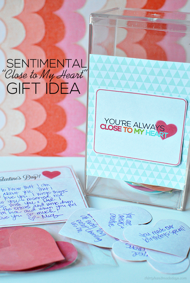 "Sentimental Gift Idea- ""Close to my heart"" printables for someone you love www.thirtyhandmadedays.com"