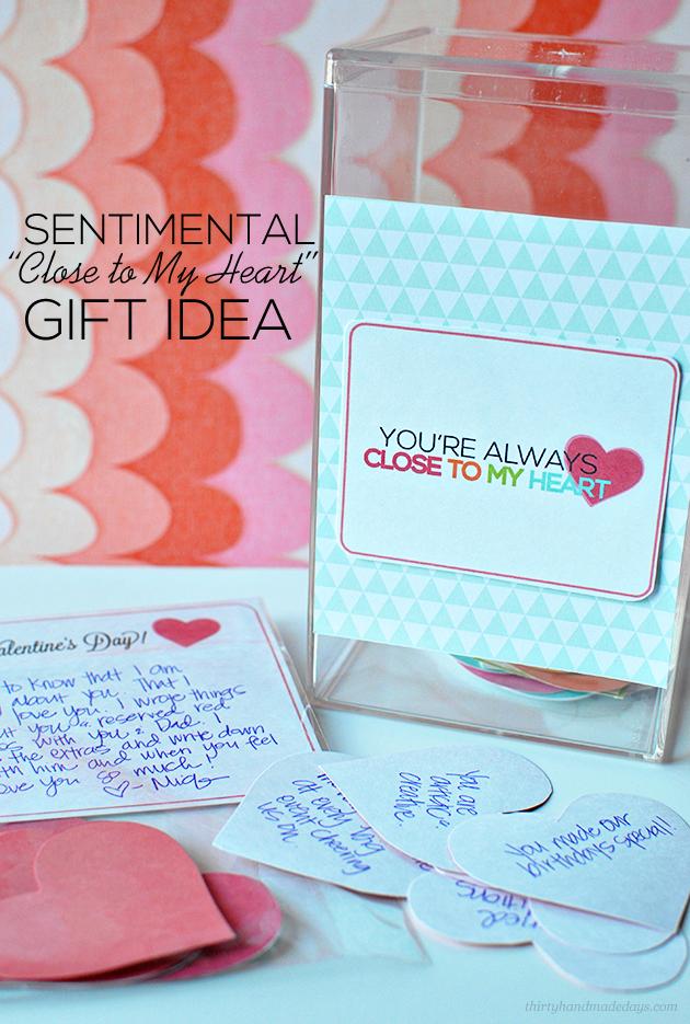 "Sentimental Gift Idea- ""Close to my heart""  printables for someone you love www.thirtyhandmadedays.com"