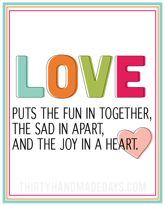 Fun printable love quote in celebration of Valentine's Day from www.thirtyhandmadedays.com
