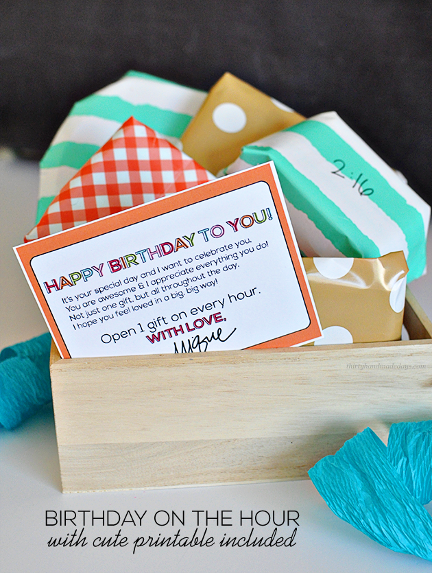 Spoil your loved one with celebrating their birthday throughout the day. Open a gift every hour & include cute printable | Thirty Handmade Days