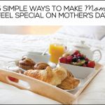 5 Ways to Make Mom Feel Special on Mother's Day - tips to make her holiday special! | Thirty Handmade Days