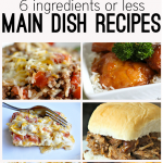 6 Ingredients or Less Main Dish Recipes - an easy way to get dinner on the table with ingredients you already have on hand!