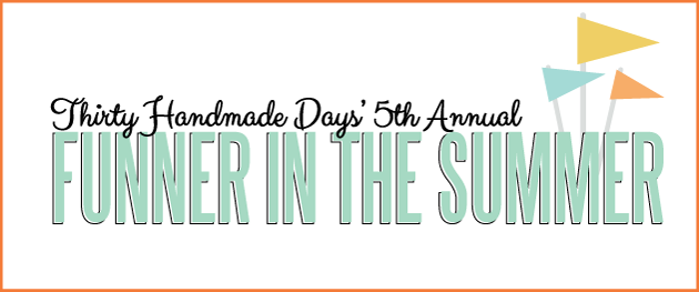 Funner in the Summer from Thirty Handmade Days