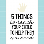 5 Things to Teach Your Child to Help Them Succeed- simple things to instill in your child. www.thirtyhandmadedays.com