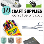 10 Craft Supplies I Can't Live Without