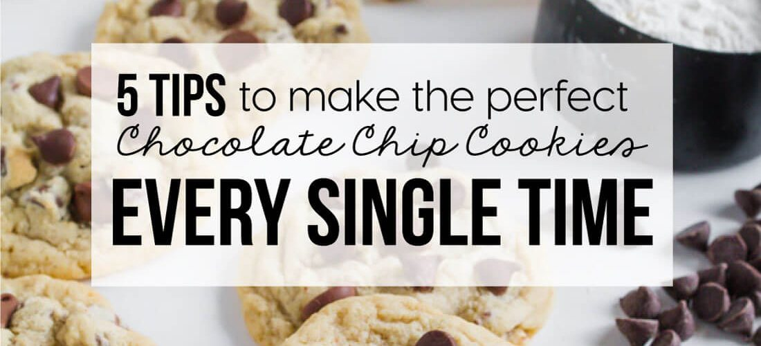 5 Tips to Make the Perfect Chocolate Chip Cookie Recipe Every Time!