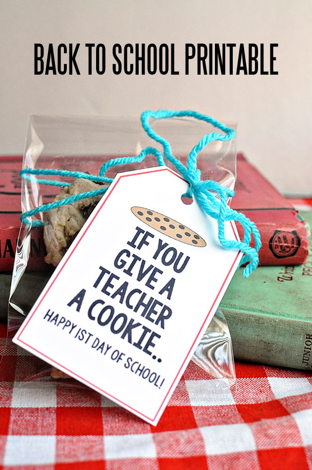 If you give a teacher a cookie back to school printable   Thirty Handmade Days