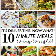 It's Dinnertime- Now What?  10 meals you can make in about 10 minutes!
