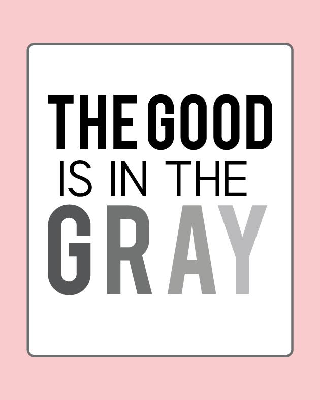 the Good is in the gray - 8x10 printable from www.thirtyhandmadedays.com