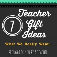 Teacher Gift Ideas-What They Really Want!