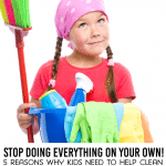 5 Reasons Kids Need to Help Clean
