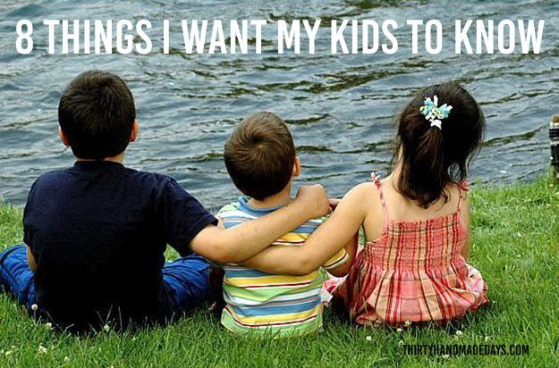 8 Things I Want My Kids to Know!