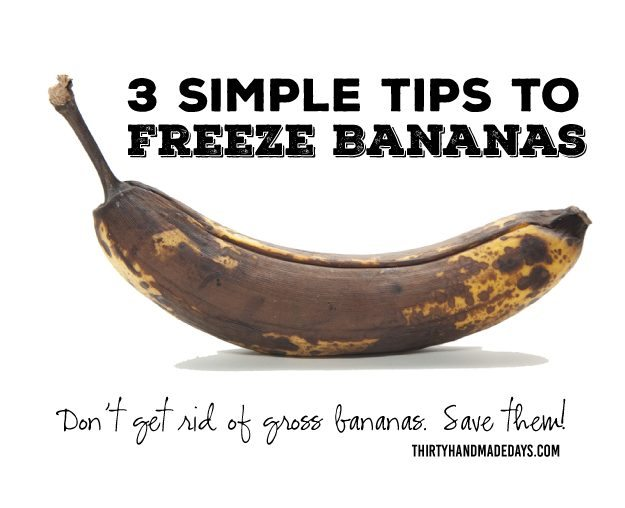 3 Simple Tips to Freeze Bananas - don't throw them out, save them! www.thirtyhandmadedays.com