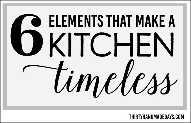 6 Elements that make a kitchen timeless www.thirtyhandmadedays.com