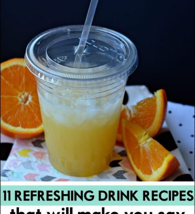 11 Refreshing Drink Recipes that Will Make You Say Ahhhhh.....