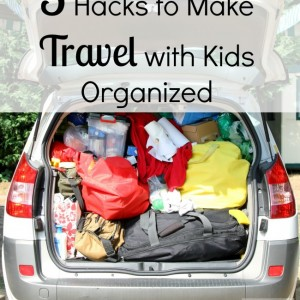 Five Hacks to Make Travel with Kids Organized