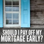 Should I Pay Off My Mortgage Early? Busting the Tax Benefit Myth.