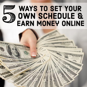 5 Ways to set your own schedule and earn money online www.thirtyhandmadedays.com