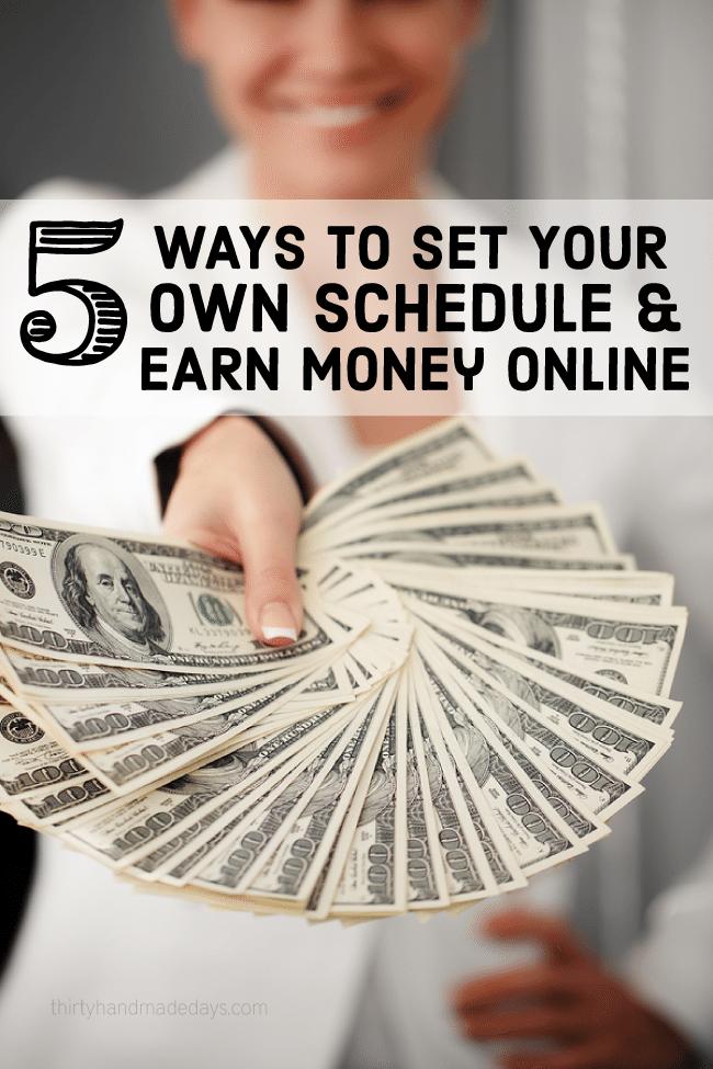 5 Ways to set your own schedule and earn money online www.thirtyhandmadedays.com