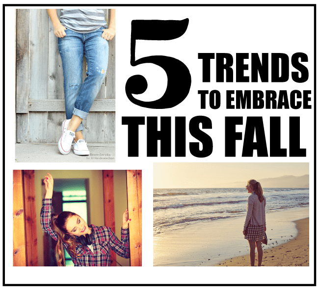 5 trends to embrace this fall www.thirtyhandmadedays.com