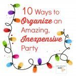 10 Ways to Organize an Amazing, Inexpensive Party