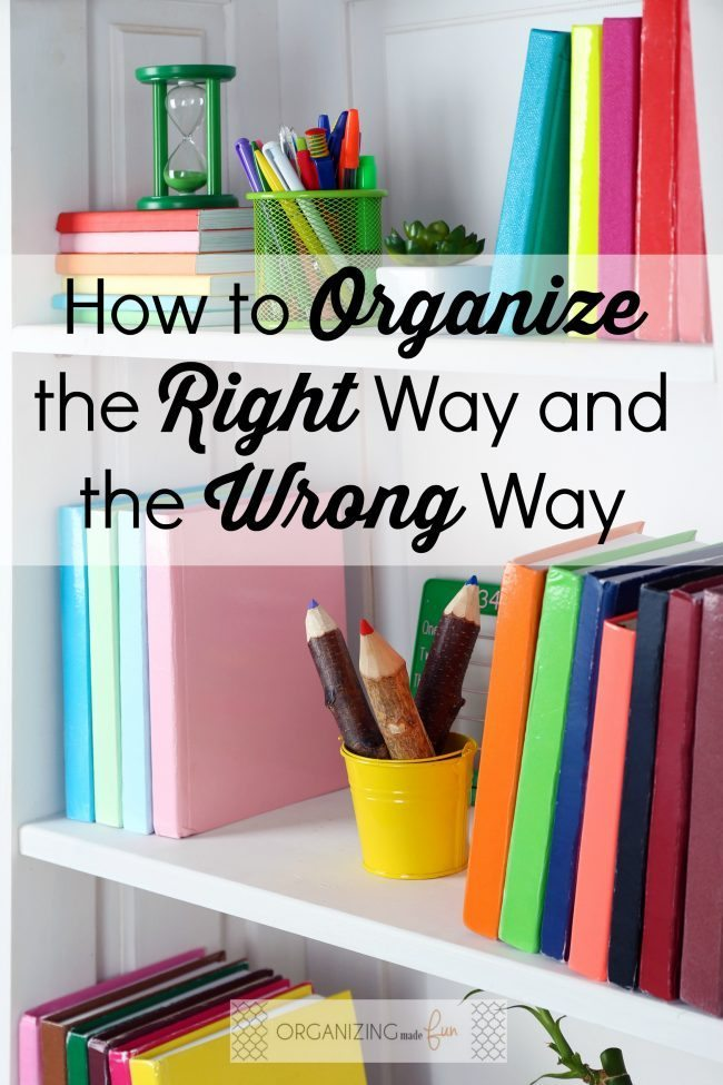 How to Organize the Right Way and the Wrong Way  from Becky of Organizing Made Fun via www.thirtyhandmadedays.com