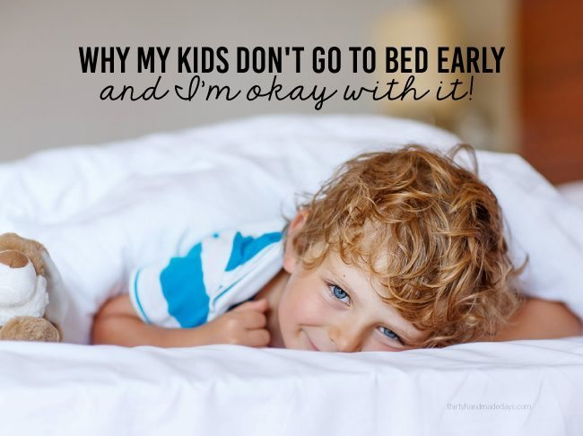 Kids & Parenting: Sleep Guidelines and Why My Kids Don't Go to Bed Early & and I'm Okay with It! www.thirtyhandmadedays.com
