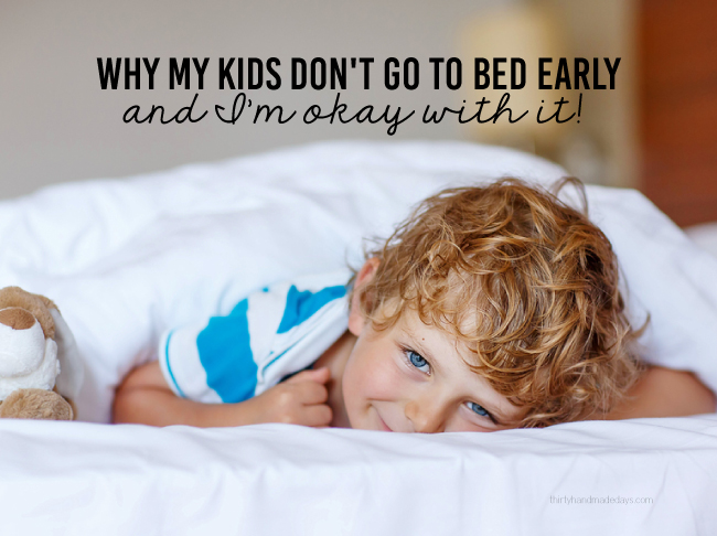 Why My Kids Don't Go to Bed Early & and I'm Okay with It! www.thirtyhandmadedays.com