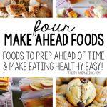 4 Make Ahead Foods that will make eating healthy easier!