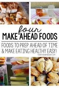 4 Make Ahead Foods that will make eating healthy easier!