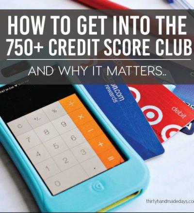 How to get into the 750+ credit score club www.thirtyhandmadedays.com