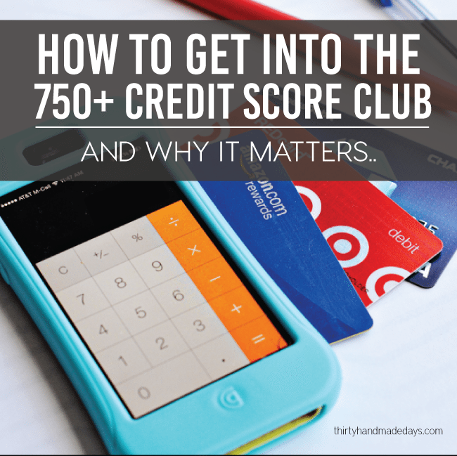 How to get into the 750+ credit score club www.thirtyhandmadedays.com