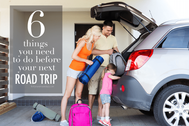the 6 Things You Need to Do Before Your Next Road Trip from www.thirtyhandmadedays.com