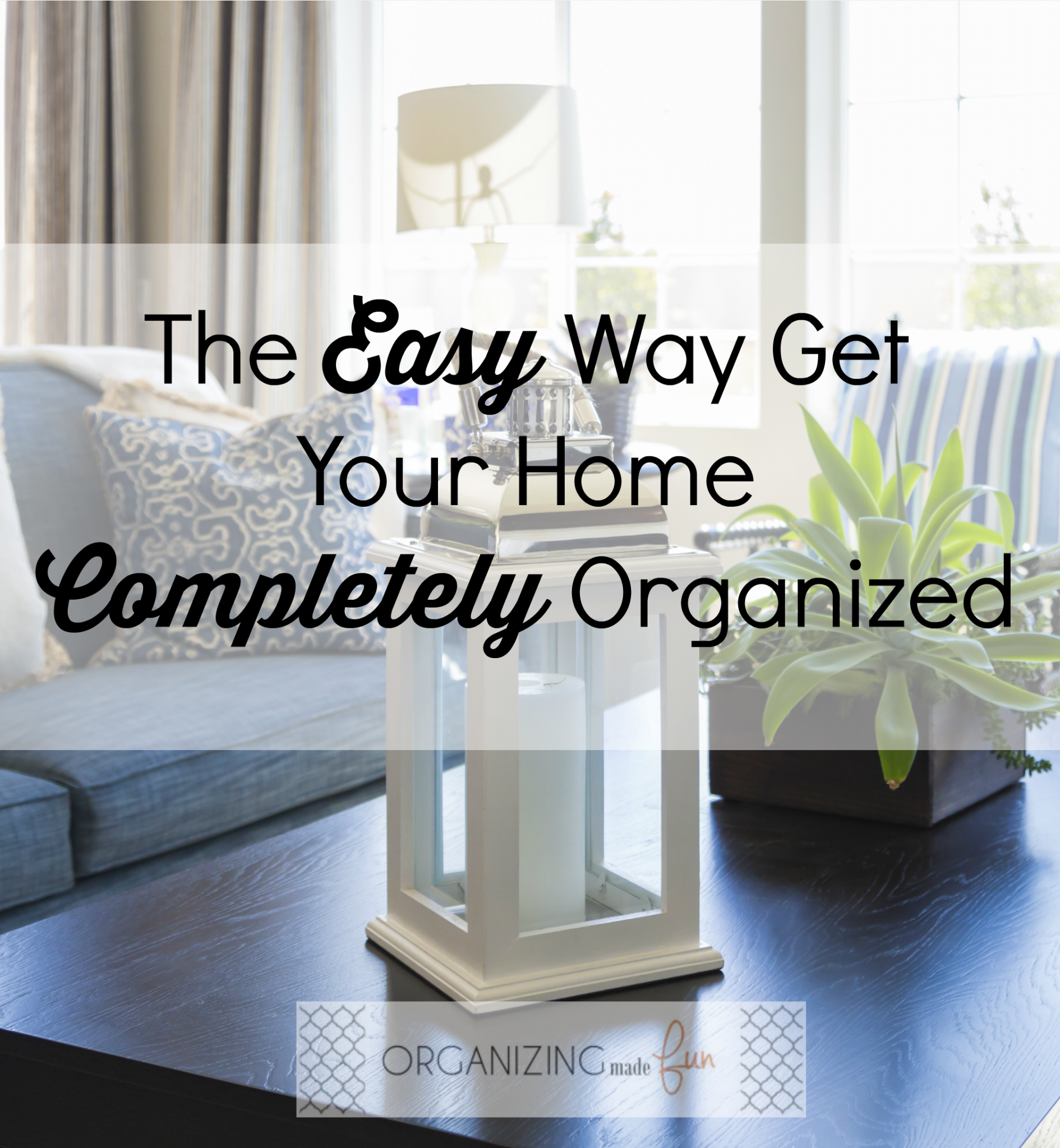 The Easy Way To Get Your Home Completely Organized