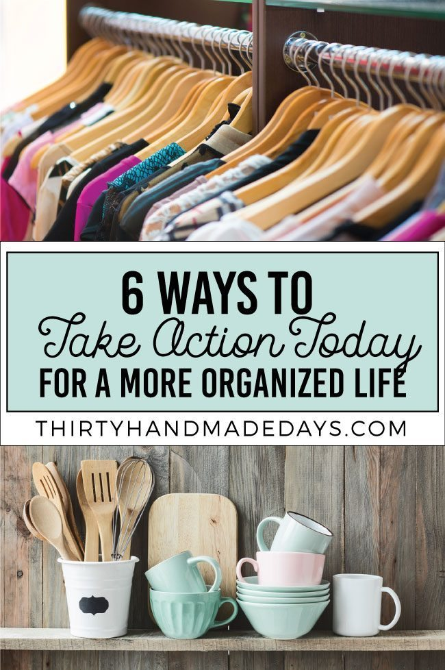 6 Ways to Take Action Today for a More Organized Life from www.thirtyhandmadedays.com