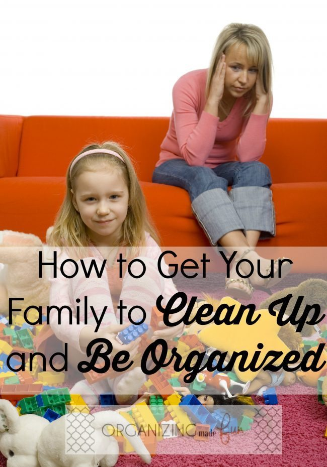 How to Get Your Family to Clean Up and Be Organized