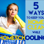 5 Ways to Keep Your Home Clean While Homeschooling