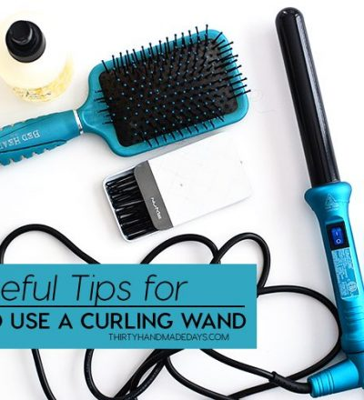 Useful tips for how to use a curling wand from thirtyhandmadedays.com