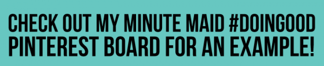 Minute Maid #doingood Pinterest Board