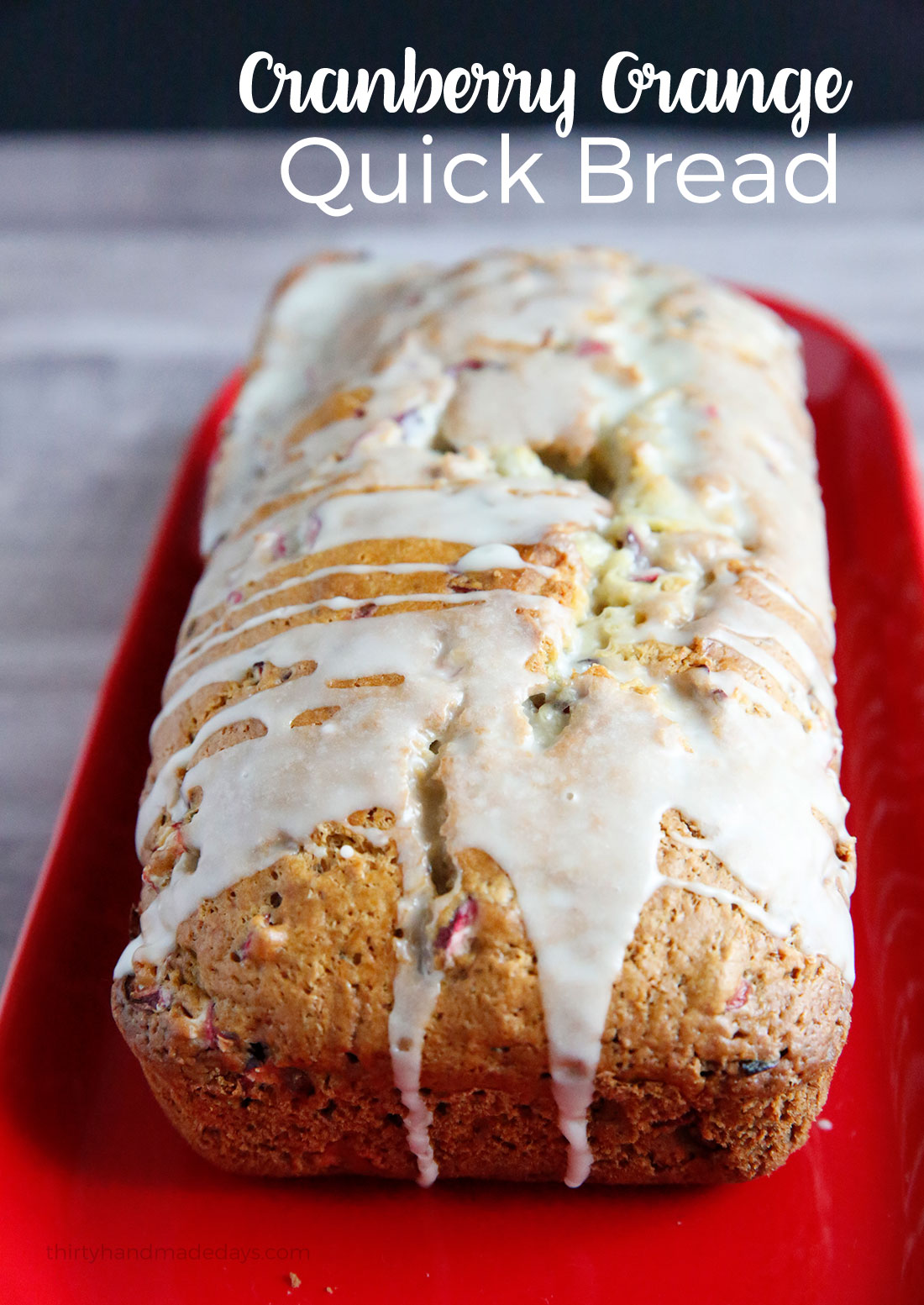 Cranberry Orange Quick Bread- an amazingly delicious bread to make and awesome for the holidays! from www.thirtyhandmadedays.com