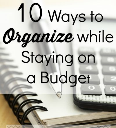 10 Ways to Organize while Staying on a Budget
