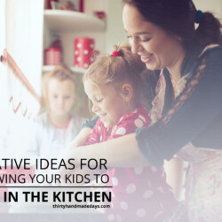 Creative Ideas for Allowing Your Kids to Help in the Kitchen! www.thirtyhandmadedays.com